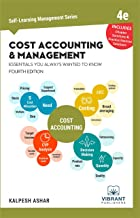Cost Accounting and Management Essentials You Always Wanted To Know: 4th Edition (Self Learning Management Series Book 9)
