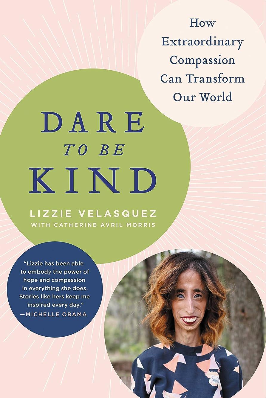 性能下品なめらかDare to Be Kind: How Extraordinary Compassion Can Transform Our World (English Edition)