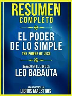 Resumen Completo: El Poder De Lo Simple (The Power Of Less) - Basado En El Libro De Leo Babauta (Spanish Edition)