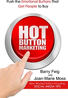 Hot Button Marketing: Push the Emotional Buttons That Get People to Buy