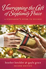 Unwrapping The Gift of Stepfamily Peace: A Stepparent's Guide to Success Kindle Edition