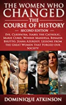 HISTORY: THE WOMEN WHO CHANGED THE COURSE OF HISTORY - 2nd EDITION: Eve, Cleopatra, Isabel the Catholic, Marie Curie, Winnie Mandela, Benazir Bhutto. Lessons ... Africa Italy Catholic Judaism Protestant))