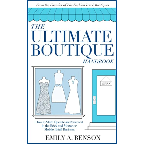 Operate and Succeed in a Brick and Mortar or Mobile Retail Business How to Start The Ultimate Boutique Handbook