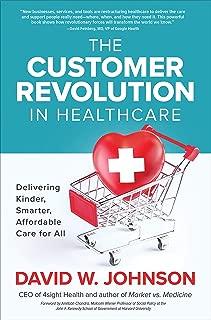 The Customer Revolution in Healthcare: Delivering Kinder, Smarter, Affordable Care for All