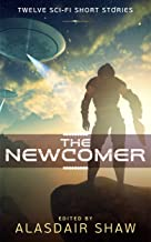 The Newcomer: Twelve Science Fiction Short Stories (Scifi Anthologies Book 1)