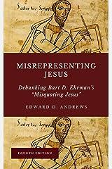 "MISREPRESENTING JESUS: Debunking Bart D. Ehrman's ""Misquoting Jesus"" Kindle Edition"