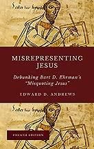 MISREPRESENTING JESUS: Debunking Bart D. Ehrman's
