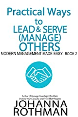 Practical Ways to Lead & Serve (Manage) Others: Modern Management Made Easy, Book 2 Kindle Edition