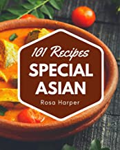 101 Special Asian Recipes: A Timeless Asian Cookbook