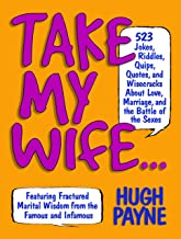 Take My Wife: 523 Jokes, Riddles, Quips, Quotes, and Wisecracks About Love, Marriage, and the Battle of the Sexes (English Edition)