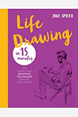 Life Drawing in 15 Minutes: Capture the beauty of the human form (Draw in 15 Minutes Book 3) Kindle Edition