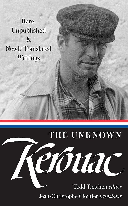 前者息を切らして有益なThe Unknown Kerouac (LOA #283): Rare, Unpublished & Newly Translated Writings (Library of America Jack Kerouac Edition Book 4) (English Edition)