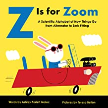 Z Is for Zoom: A Scientific Alphabet of How Things Go, from Alternator to Zerk Fitting (Baby University)