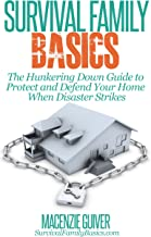 The Hunkering Down Guide to Protect and Defend Your Home When Disaster Strikes (Survival Family Basics – Preppers Survival Handbook Series)