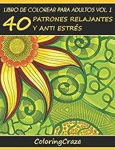 Libro de Colorear para Adultos Volumen 1: 40 Patrones Relajantes y Anti Estrés: Volume 1 (Colección de Terapia Artística Anti Estrés)