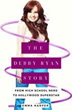 The Debby Ryan Story: From High School Nerd to Hollywood Superstar (English Edition)