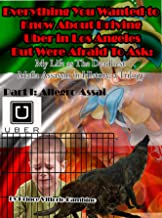 Everything You Wanted To Know About Driving Uber In Los Angeles But Were Afraid To Ask: My Life As The Deadliest Mafia Assassin in History, a Trilogy (Part 1: Allegro Assai)