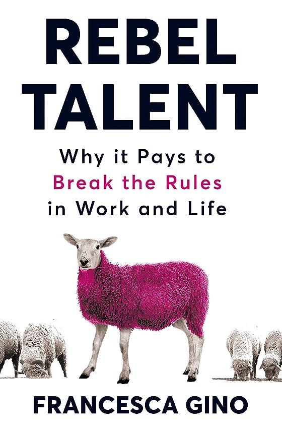 テメリティためらう出くわすRebel Talent: Why it Pays to Break the Rules at Work and in Life (English Edition)