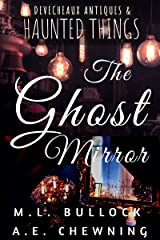 The Ghost Mirror (Devecheaux Antiques & Haunted Things Book 4) Kindle Edition