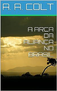 A ARCA DA ALIANÇA NO BRASIL (Portuguese Edition)