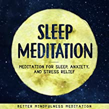 Sleep Meditation: Meditation for Sleep, Anxiety, and Stress Relief: Guided Mindfulness Meditation to Fall Asleep Fast and Wake Up Happy. Smarter, Deep Sleep.