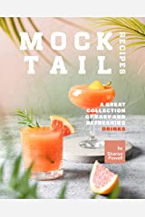 Mocktail Recipes: A Great Collection of Easy and Refreshing Drinks Kindle Edition