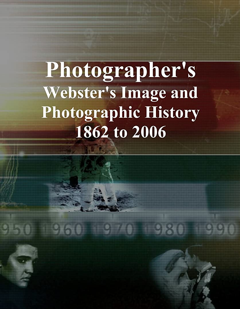 依存する上級対立Photographer's: Webster's Image and Photographic History, 1862 to 2006