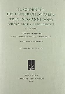 Il «Giornale de' Letterati d'Italia» trecento anni dopo. Scienza, storia, arte, identità (1710-2010). Atti del Convegno (Padova, Venezia, Verona 17-19 novembre 2010) (Letteratura e dintorni)