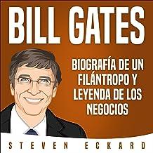 Bill Gates (Spanish Edition): Biografía de un Filántropo y Leyenda de Los Negocios [Biography of a Philanthropist and Busi...