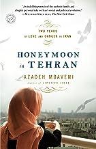 Honeymoon in Tehran: Two Years of Love and Danger in Iran
