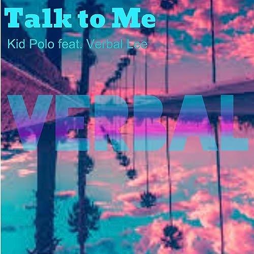Talk to Me (feat. Verbal Lee) de Kid Polo en Amazon Music - Amazon.es