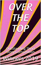 OVER THE TOP: OutStanding Short Story Competition Winners 2019