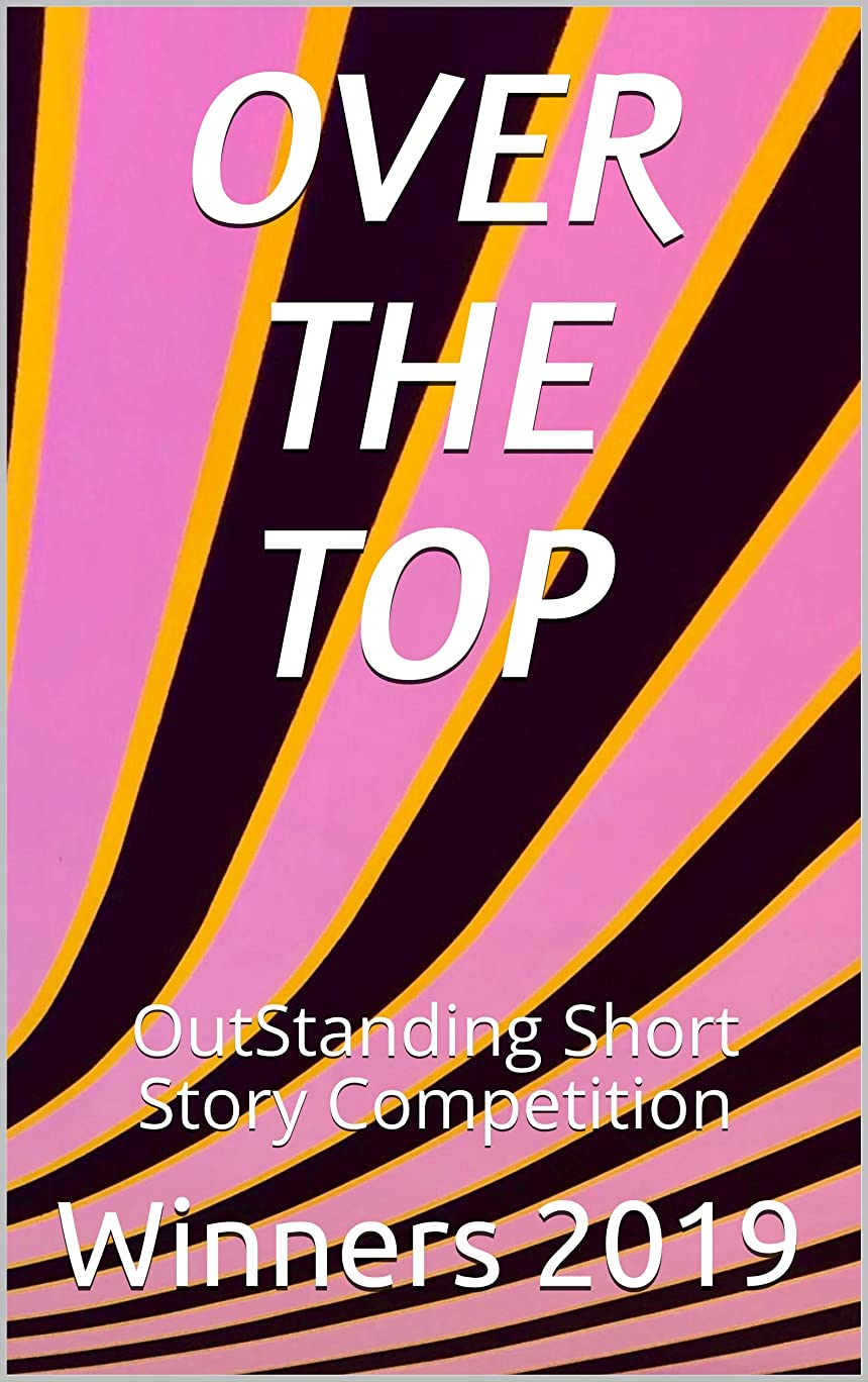 区別かかわらず砂漠OVER THE TOP: OutStanding Short Story Competition Winners 2019 (English Edition)