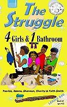 The Struggle: 4 Girls & 1 Bathroom (#TheStruggleBooks Book 2)