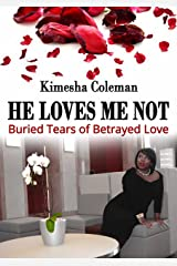He Loves Me Not: Buried Tears of Betrayed Love Kindle Edition
