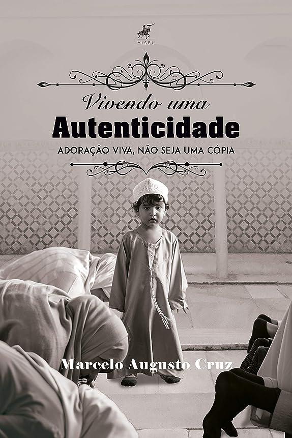 インゲンゼリー生命体Vivendo uma autenticidade: Adora??o viva, n?o seja uma cópia (Portuguese Edition)
