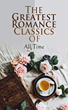 The Greatest Romance Classics of All Time: 50 Novels in One Volume
