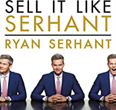 Sell It Like Serhant: How to Sell More, Earn More, and Become the Ultimate Sales Machine PDF