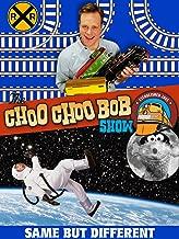 The Choo Choo Bob Show: Same But Different