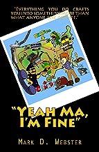 """Yeah Ma, I'm Fine"""
