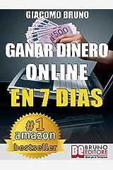Ganar Dinero Online en 7 Dìas: Cómo ganar dinero en Internet y crear alquileres automáticos con la Web (Spanish Edition) Formato Kindle