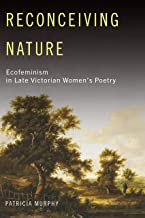 Reconceiving Nature: Ecofeminism in Late Victorian Women's Poetry