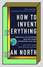 How To Invent Everything [Idioma Inglés]: Rebuild All of Civilization (with 96% fewer catastrophes this time)