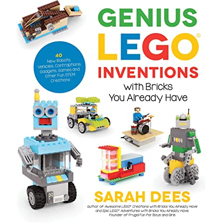 Genius Lego Inventions With Bricks You Already Have: 40 New Robots, Vehicles, Contraptions, Gadgets, Games and Other Fun Stem Creations