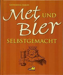 Met und Bier selbstgemacht: Mit vielen Rezepten zum Feiern