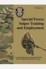 Special Forces Sniper Training and Employment - FM 3-05.222 (TC 31-32): Special Forces Sniper School (formerly Special Operations Target Interdiction Course (SOTIC)) Manual Kindle Edition