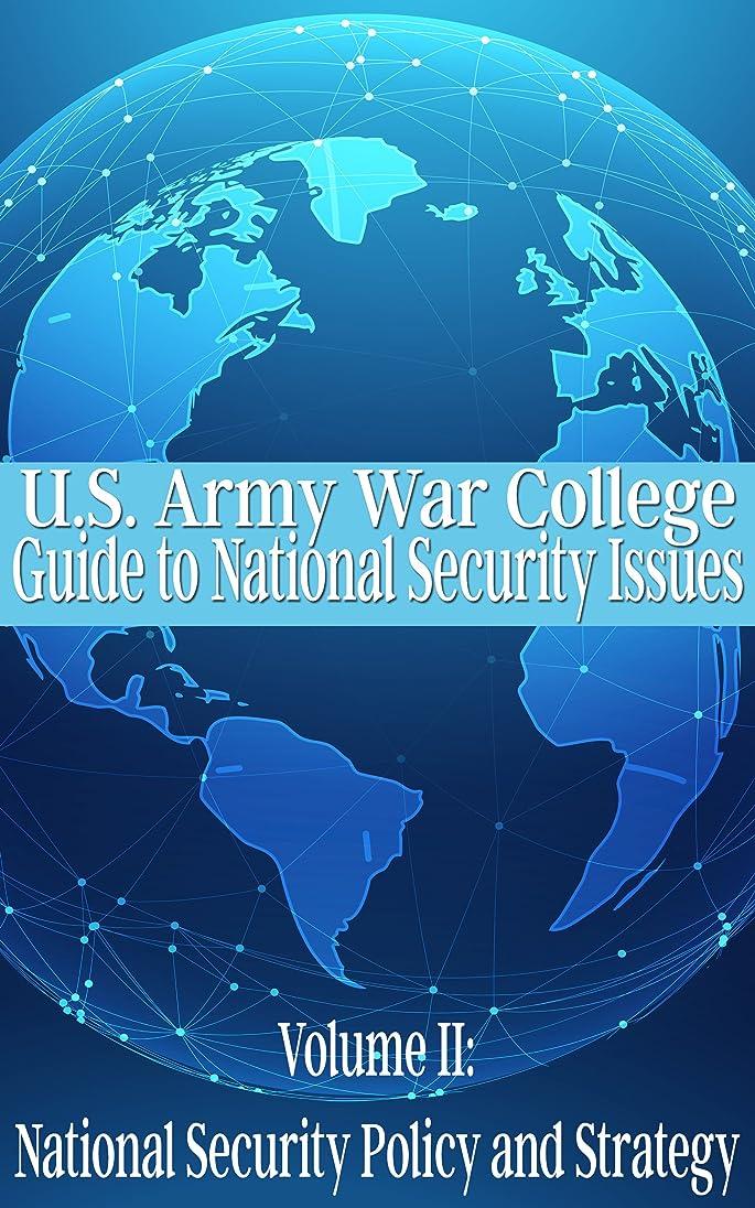 持ってる口述闘争U.S. Army War College Guide to National Security Issues: Volume II - National Security Policy and Strategy (English Edition)