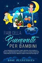FIABE DELLA BUONANOTTE PER BAMBINI: Una raccolta di storie sugli animali per aiutare i bambini ad addormentarsi. I bambini si calmeranno, faranno splendidi ... e dormiranno tranquilli. (Italian Edition)