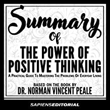Summary of the Power of Positive Thinking. A Practical Guide to Mastering the Problems of Everyday Living