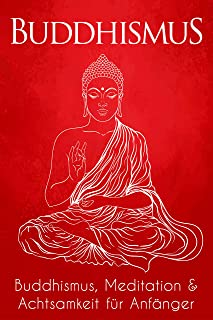 Buddhismus: Buddhismus, Meditation & Achtsamkeit fü